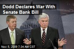 Dodd Declares War With Senate Bank Bill