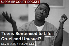 Teens Sentenced to Life: Cruel and Unusual?