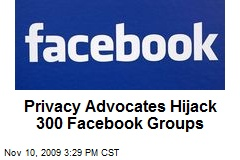 Privacy Advocates Hijack 300 Facebook Groups
