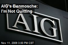 AIG's Benmosche: I'm Not Quitting