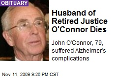 Husband of Retired Justice O'Connor Dies