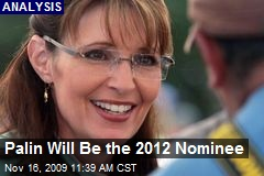 Palin Will Be the 2012 Nominee