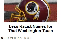 Less Racist Names for That Washington Team