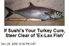 If Sushi's Your Turkey Cure, Steer Clear of 'Ex-Lax Fish'