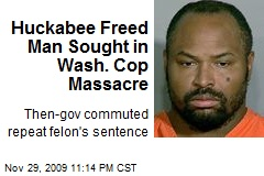 Huckabee Freed Man Sought in Wash. Cop Massacre