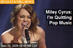 Miley Cyrus: I'm Quitting Pop Music