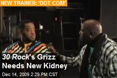 30 Rock 's Grizz Needs New Kidney