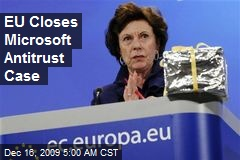 EU Closes Microsoft Antitrust Case