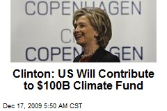 Clinton: US Will Contribute to $100B Climate Fund