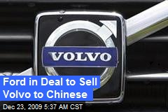 Ford in Deal to Sell Volvo to Chinese