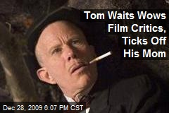 Tom Waits Wows Film Critics, Ticks Off His Mom