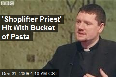 'Shoplifter Priest' Hit With Bucket of Pasta
