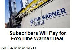 Subscribers Will Pay for Fox/Time Warner Deal