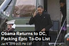 Obama Returns to DC, Packing Epic To-Do List