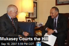 Mukasey Courts the Hill