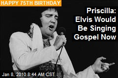 Priscilla: Elvis Would Be Singing Gospel Now