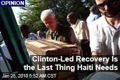 Clinton-Led Recovery Is the Last Thing Haiti Needs