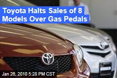Toyota Halts Sales of 8 Models Over Gas Pedals