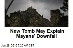 New Tomb May Explain Mayans' Downfall