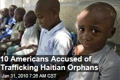 10 Americans Accused of Trafficking Haitian Orphans