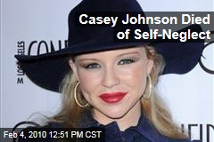 Casey Johnson Died of Self-Neglect
