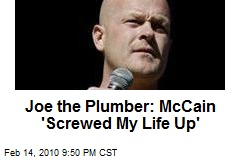 Joe the Plumber: McCain 'Screwed My Life Up'