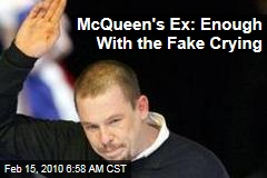 McQueen's Ex: Enough With the Fake Crying