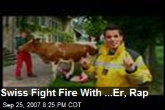 Swiss Fight Fire With ...Er, Rap