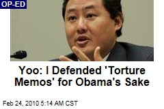 Yoo: I Defended 'Torture Memos' for Obama's Sake