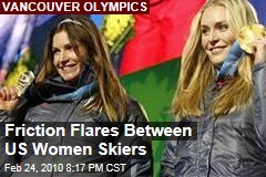 Friction Flares Between US Women Skiers