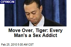 Move Over, Tiger: Every Man's a Sex Addict