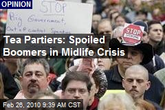 Tea Partiers: Spoiled Boomers in Midlife Crisis