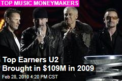 Top Earners U2 Brought in $109M in 2009