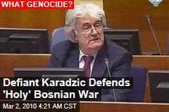 Defiant Karadzic Defends 'Holy' Bosnian War