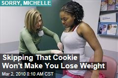 Skipping That Cookie Won't Make You Lose Weight