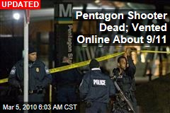 Pentagon Shooter Dead; Vented Online About 9/11