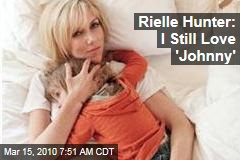 Rielle Hunter: I Still Love 'Johnny'