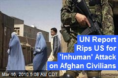 UN Report Rips US for 'Inhuman' Attack on Afghan Civilians
