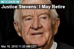 Justice Stevens: I May Retire