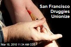 San Francisco Druggies Unionize
