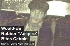 Would-Be Robber-'Vampire' Bites Cabbie