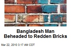 Bangladesh Man Beheaded to Redden Bricks