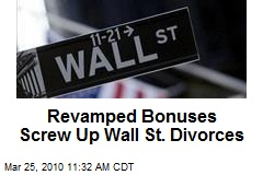 Revamped Bonuses Screw Up Wall St. Divorces