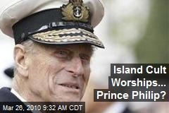 Island Cult Worships... Prince Philip?