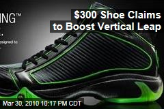 $300 Shoe Claims to Boost Vertical Leap