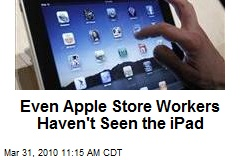 Even Apple Store Workers Haven't Seen the iPad