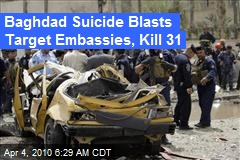 Baghdad Suicide Blasts Target Embassies, Kill 31
