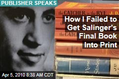 How I Failed to Get Salinger's Final Book Into Print