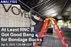 At Least RNC Got Good Bang for Bondage Bucks