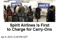 Spirit Airlines Is First to Charge for Carry-Ons